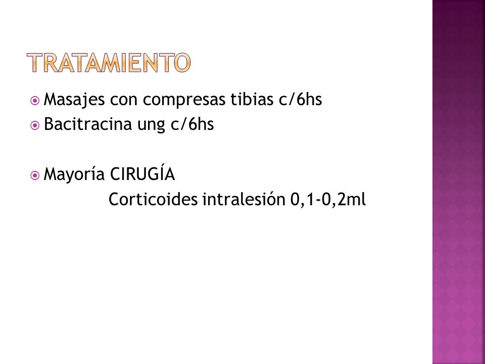 TRATAMIENTO Masajes con compresas tibias c/6hs Bacitracina ung c/6hs