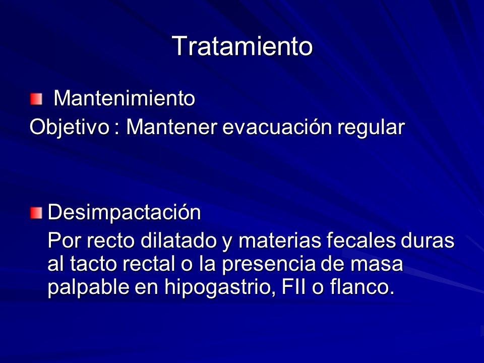 Tratamiento Mantenimiento Objetivo : Mantener evacuación regular