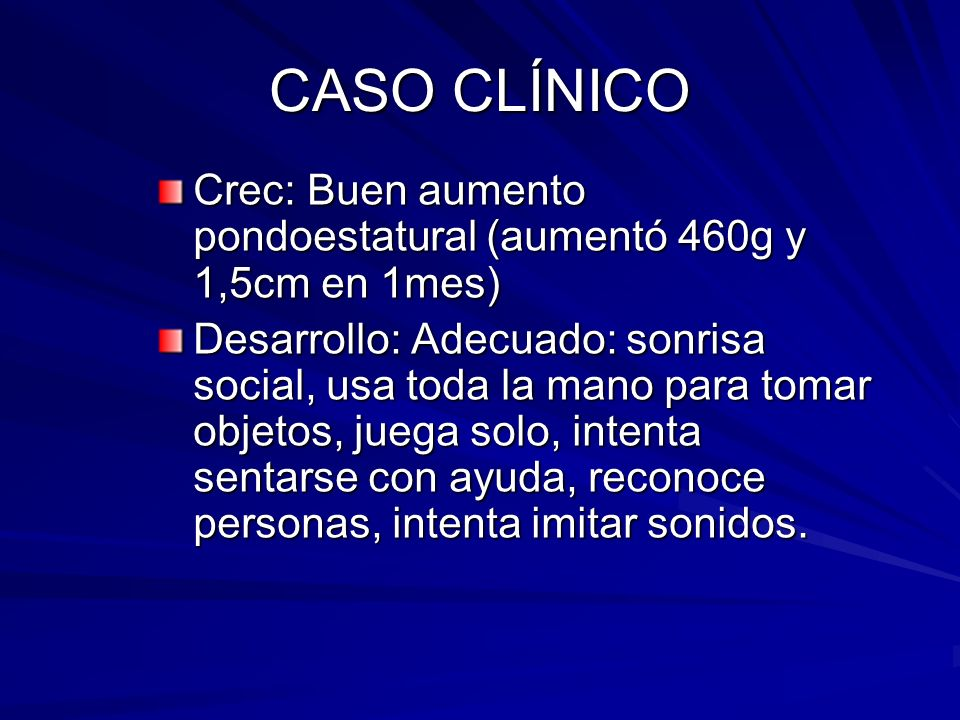 CASO CLÍNICOCrec: Buen aumento pondoestatural (aumentó 460g y 1,5cm en 1mes)