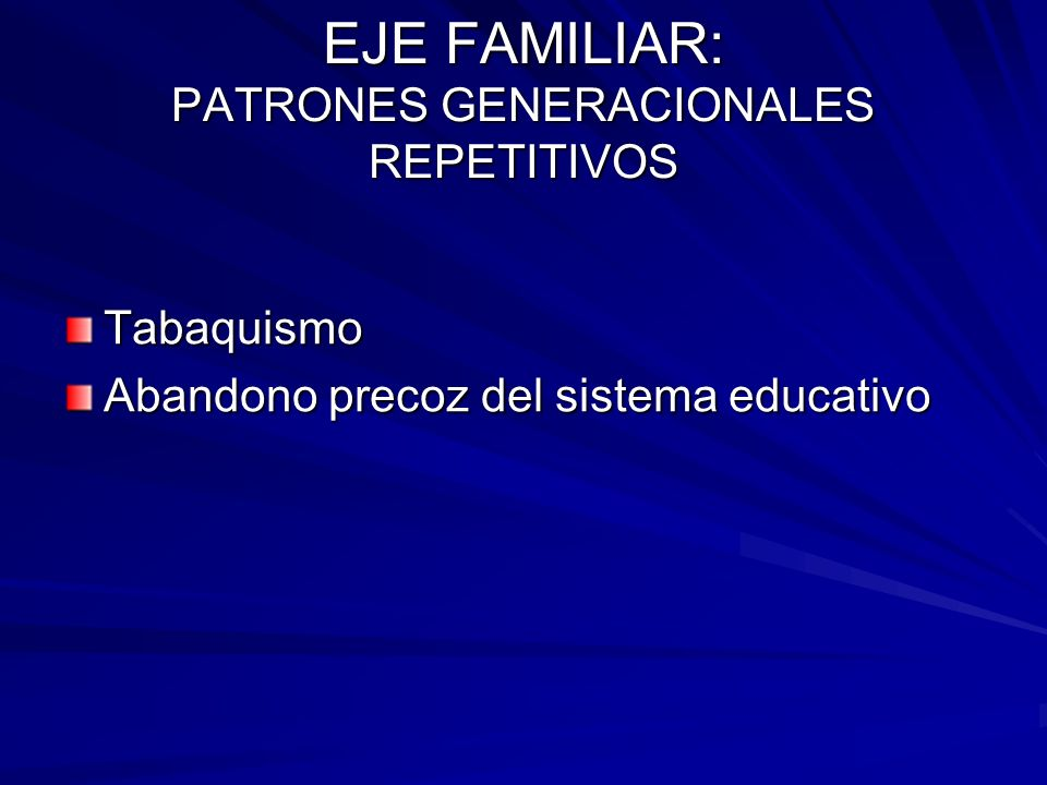 EJE FAMILIAR: PATRONES GENERACIONALES REPETITIVOS