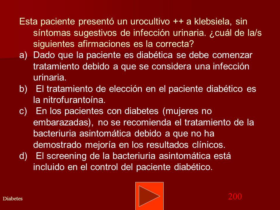 Esta paciente presentó un urocultivo ++ a klebsiela, sin síntomas sugestivos de infección urinaria. ¿cuál de la/s siguientes afirmaciones es la correcta