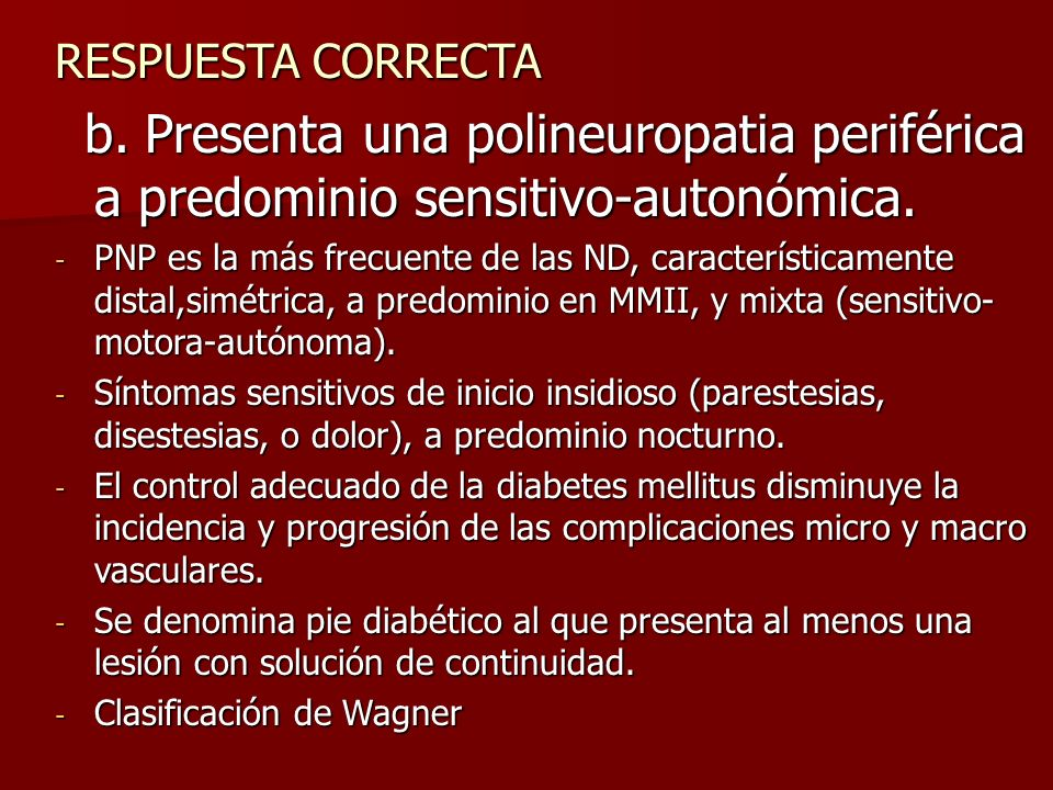 RESPUESTA CORRECTA b. Presenta una polineuropatia periférica a predominio sensitivo-autonómica.