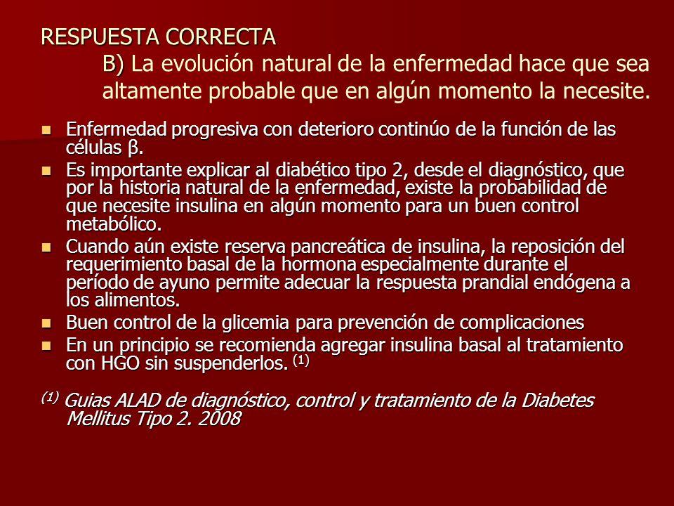 RESPUESTA CORRECTA B) La evolución natural de la enfermedad hace que sea altamente probable que en algún momento la necesite.