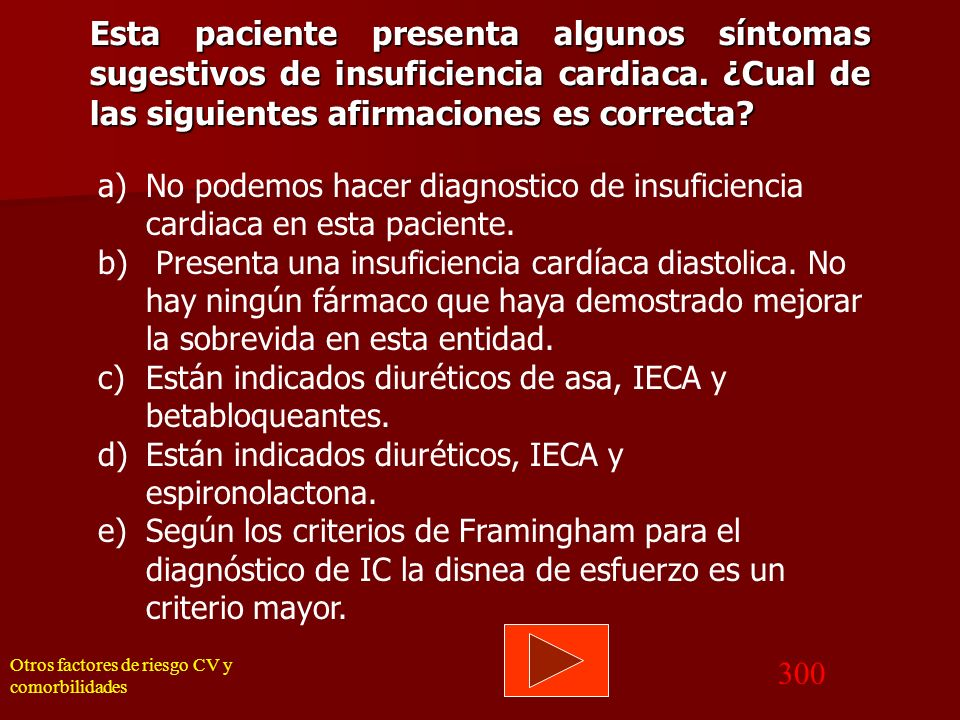 Esta paciente presenta algunos síntomas sugestivos de insuficiencia cardiaca. ¿Cual de las siguientes afirmaciones es correcta