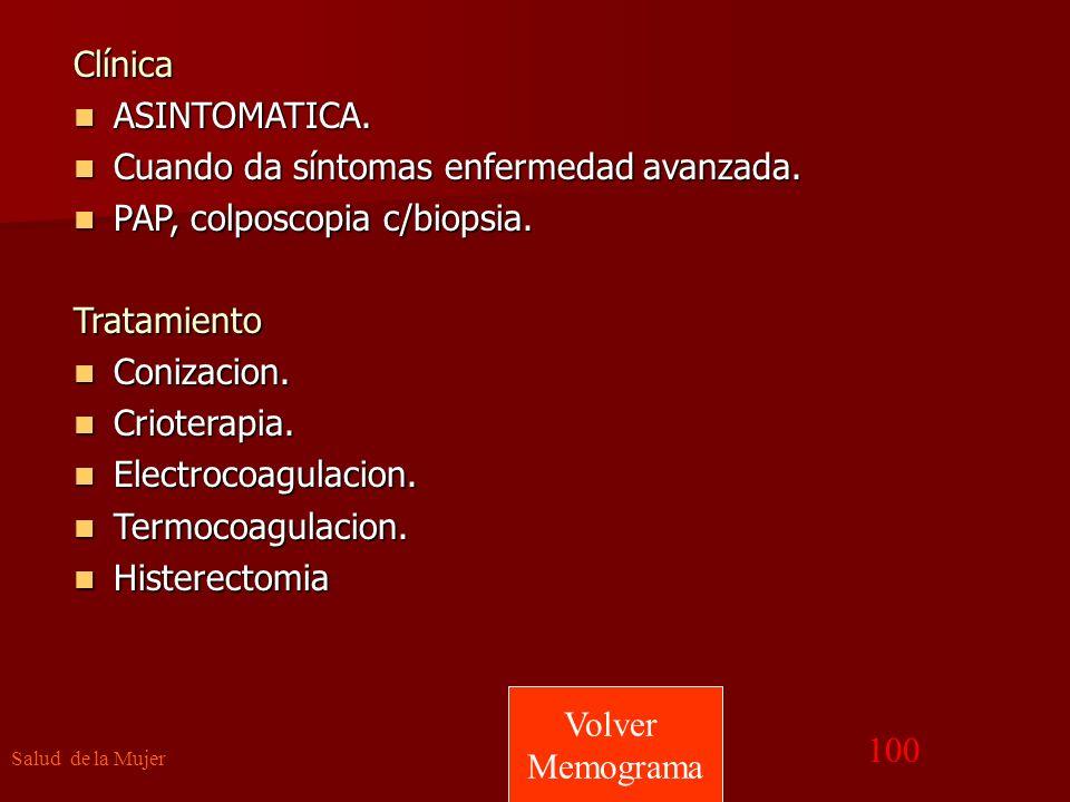 Cuando da síntomas enfermedad avanzada. PAP, colposcopia c/biopsia.