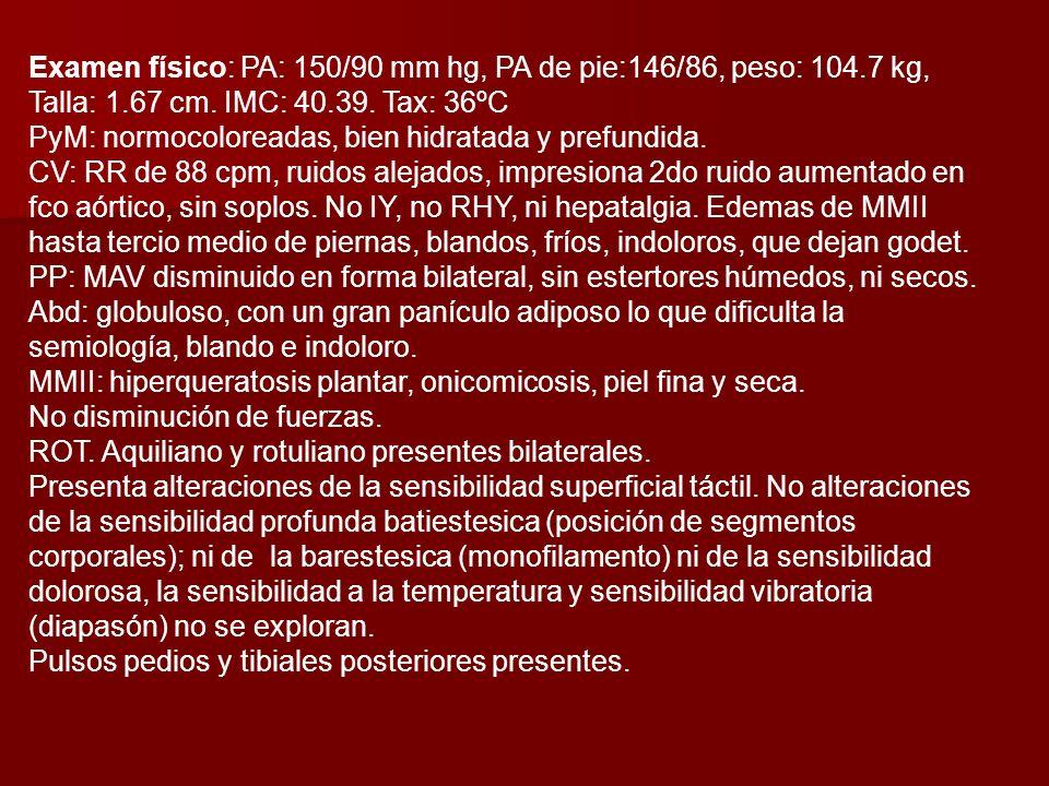 Examen físico: PA: 150/90 mm hg, PA de pie:146/86, peso: 104