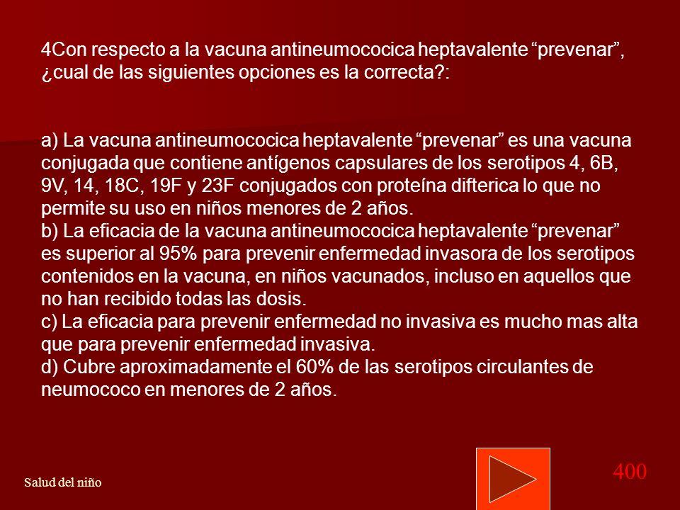 4Con respecto a la vacuna antineumococica heptavalente prevenar , ¿cual de las siguientes opciones es la correcta :