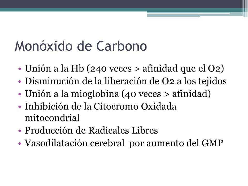 Monóxido de Carbono Unión a la Hb (240 veces > afinidad que el O2)