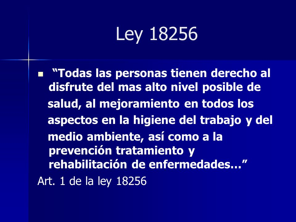 Ley 18256 Todas las personas tienen derecho al disfrute del mas alto nivel posible de. salud, al mejoramiento en todos los.