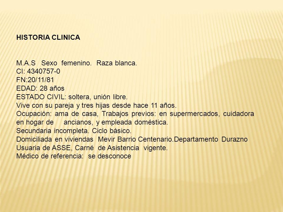 HISTORIA CLINICA M.A.S Sexo femenino. Raza blanca. CI: 4340757-0. FN:20/11/81. EDAD: 28 años.