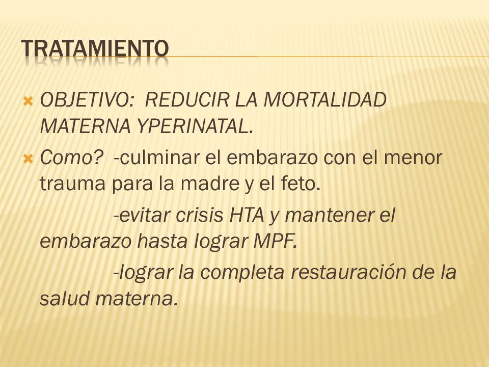 tratamiento OBJETIVO: REDUCIR LA MORTALIDAD MATERNA YPERINATAL.