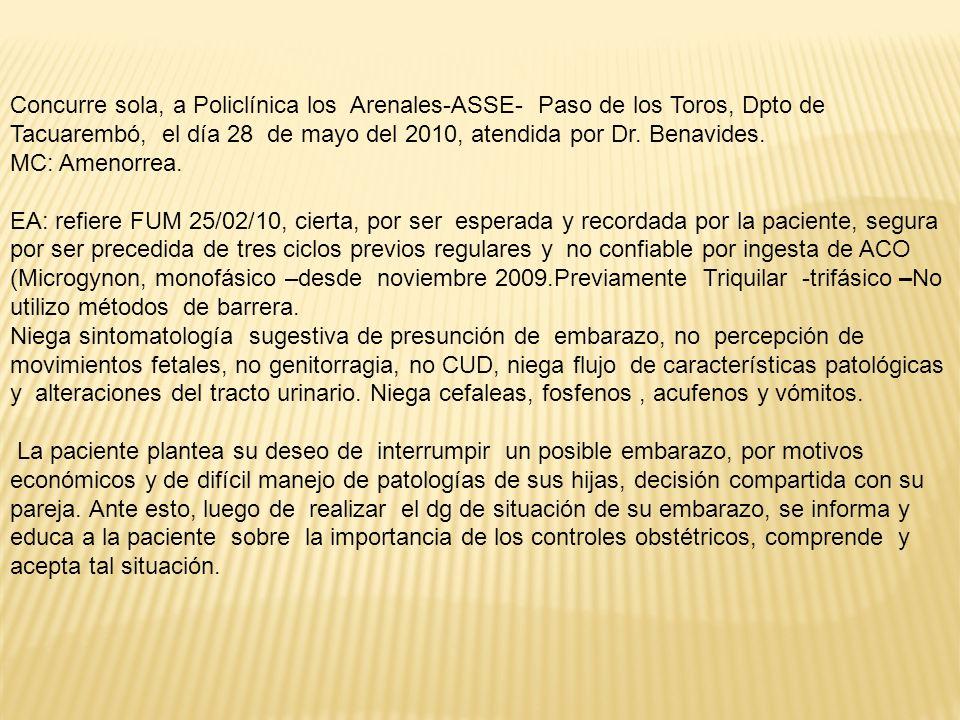 Concurre sola, a Policlínica los Arenales-ASSE- Paso de los Toros, Dpto de Tacuarembó, el día 28 de mayo del 2010, atendida por Dr. Benavides.