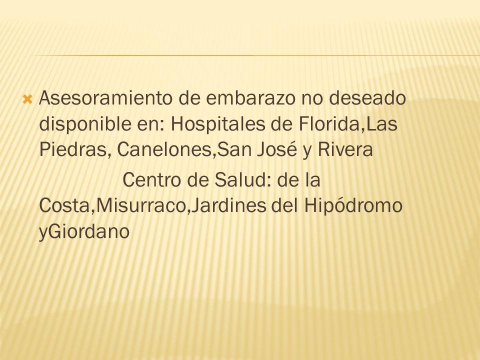 Asesoramiento de embarazo no deseado disponible en: Hospitales de Florida,Las Piedras, Canelones,San José y Rivera