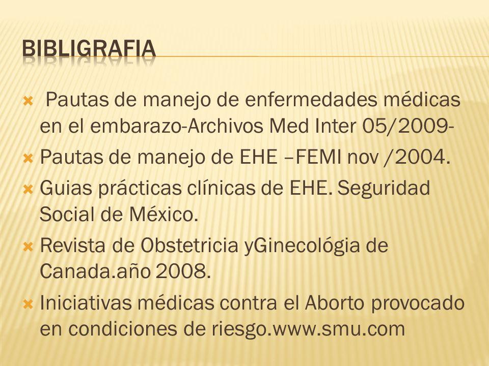 bIBLIGRAFIA Pautas de manejo de enfermedades médicas en el embarazo-Archivos Med Inter 05/2009- Pautas de manejo de EHE –FEMI nov /2004.