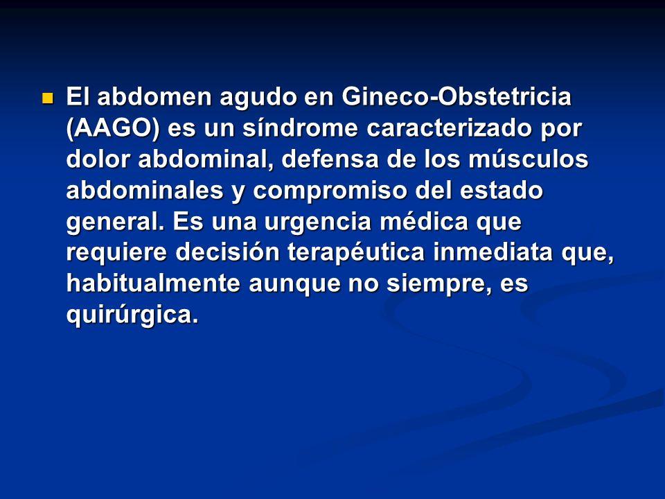 El abdomen agudo en Gineco-Obstetricia (AAGO) es un síndrome caracterizado por dolor abdominal, defensa de los músculos abdominales y compromiso del estado general.