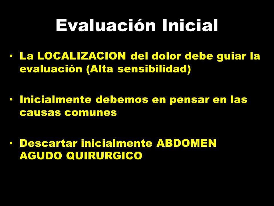 Evaluación Inicial La LOCALIZACION del dolor debe guiar la evaluación (Alta sensibilidad) Inicialmente debemos en pensar en las causas comunes.
