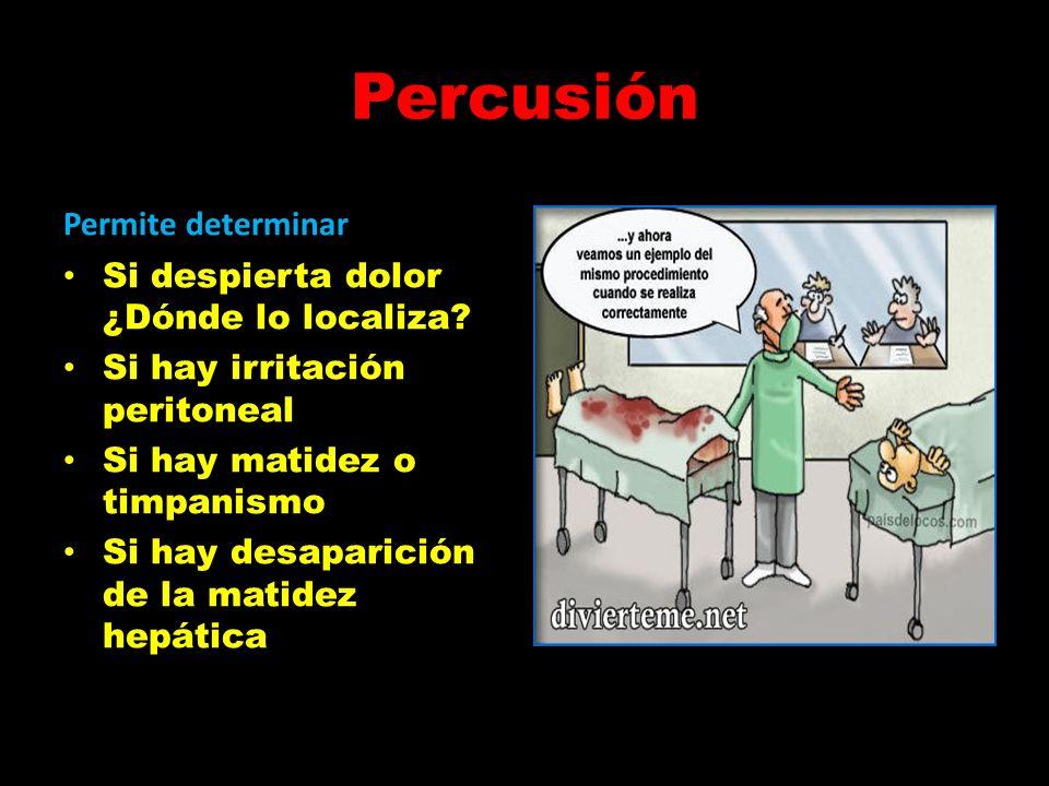 Percusión Permite determinar: Si despierta dolor ¿Dónde lo localiza