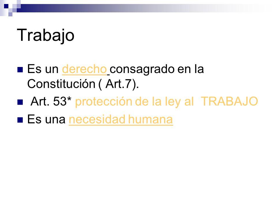 Trabajo Es un derecho consagrado en la Constitución ( Art.7).