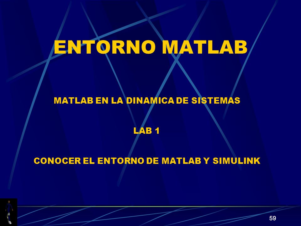 ENTORNO MATLAB MATLAB EN LA DINAMICA DE SISTEMAS LAB 1 CONOCER EL ENTORNO DE MATLAB Y SIMULINK