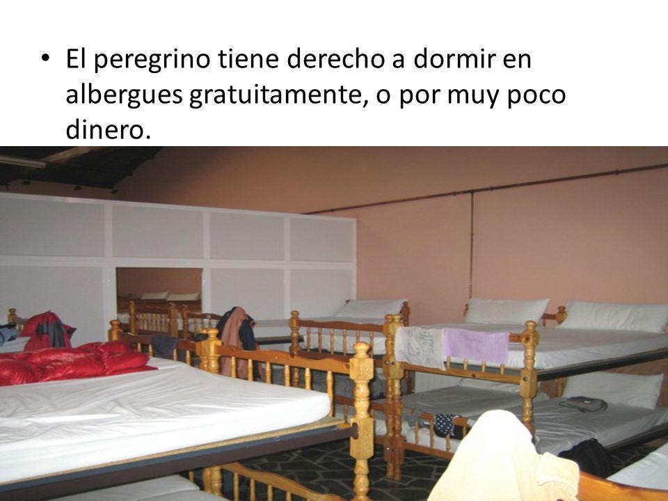 El peregrino tiene derecho a dormir en albergues gratuitamente, o por muy poco dinero.