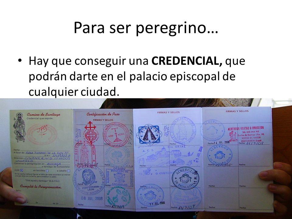 Para ser peregrino… Hay que conseguir una CREDENCIAL, que podrán darte en el palacio episcopal de cualquier ciudad.