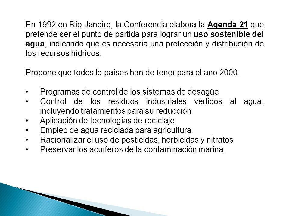 En 1992 en Río Janeiro, la Conferencia elabora la Agenda 21 que pretende ser el punto de partida para lograr un uso sostenible del agua, indicando que es necesaria una protección y distribución de los recursos hídricos.