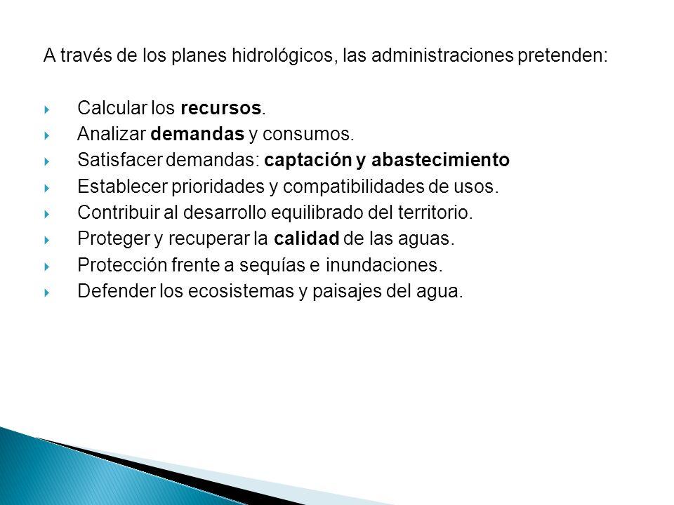 A través de los planes hidrológicos, las administraciones pretenden: