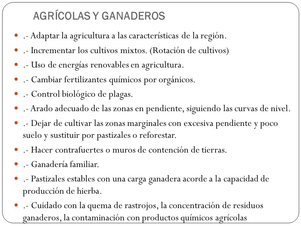 AGRÍCOLAS Y GANADEROS.- Adaptar la agricultura a las características de la región. .- Incrementar los cultivos mixtos. (Rotación de cultivos)