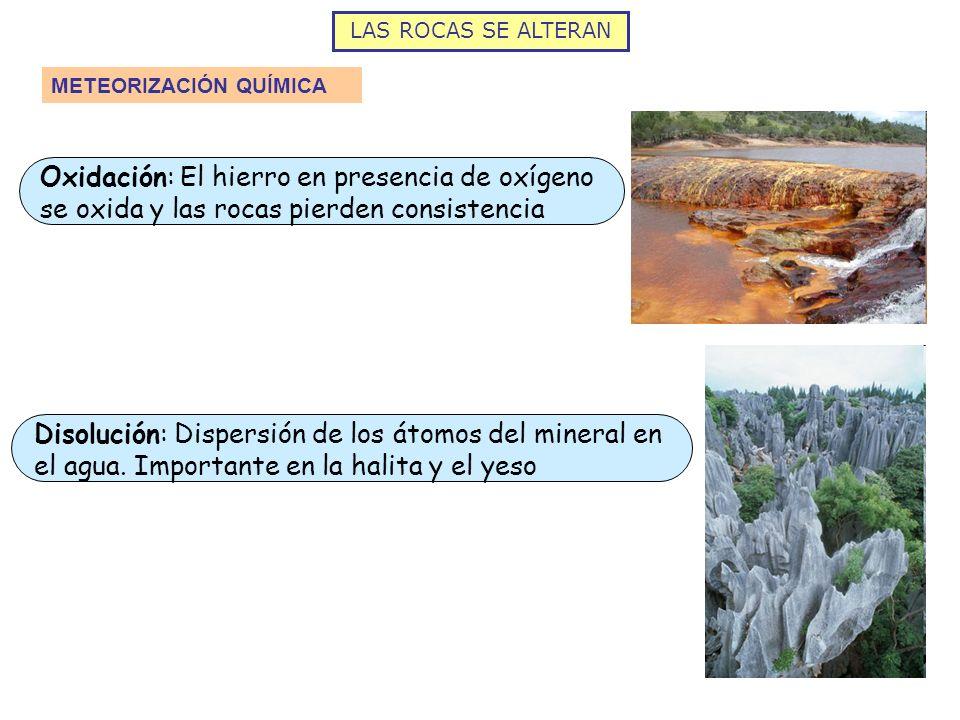 LAS ROCAS SE ALTERAN METEORIZACIÓN QUÍMICA. Oxidación: El hierro en presencia de oxígeno se oxida y las rocas pierden consistencia.