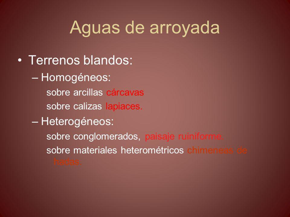 Aguas de arroyada Terrenos blandos: Homogéneos: Heterogéneos: