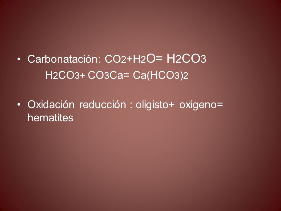 Carbonatación: CO2+H2O= H2CO3