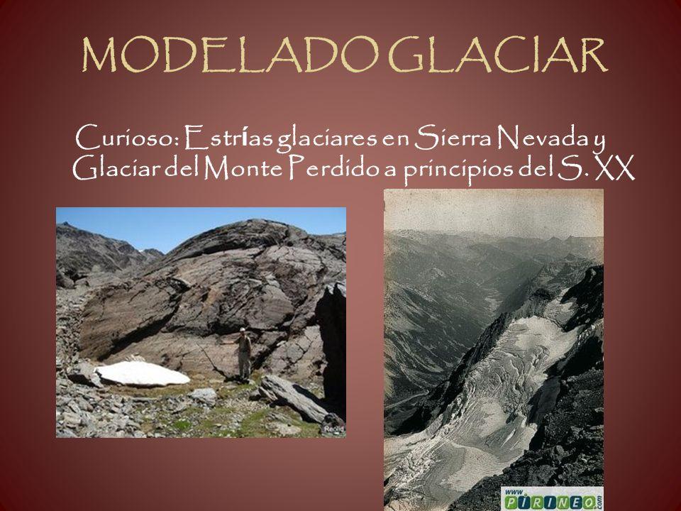MODELADO GLACIAR Curioso: Estrías glaciares en Sierra Nevada y Glaciar del Monte Perdido a principios del S.