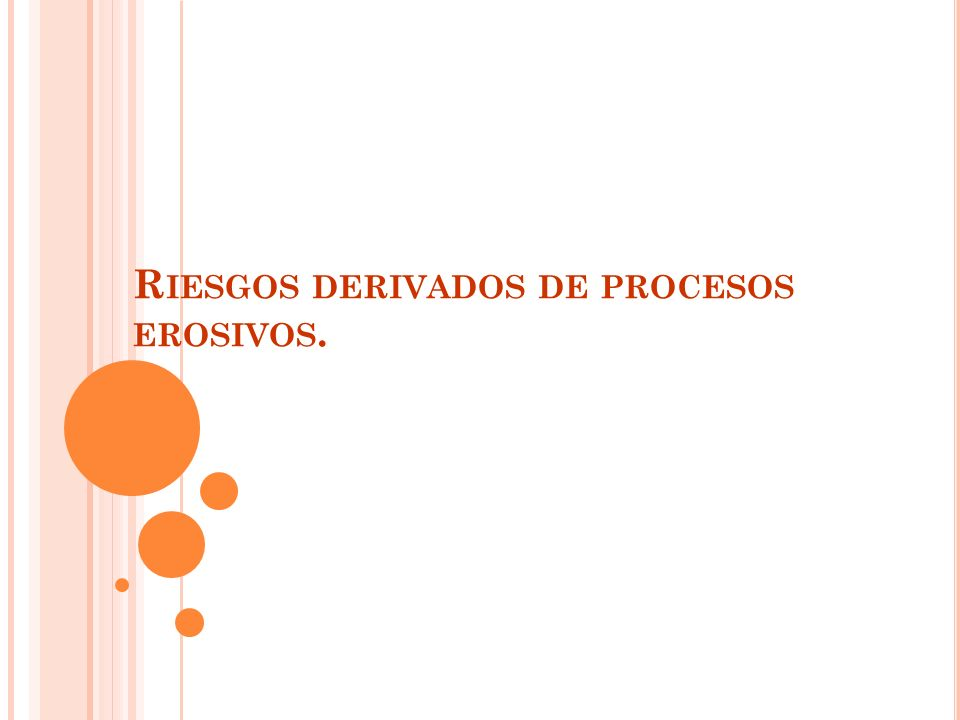 Riesgos derivados de procesos erosivos.