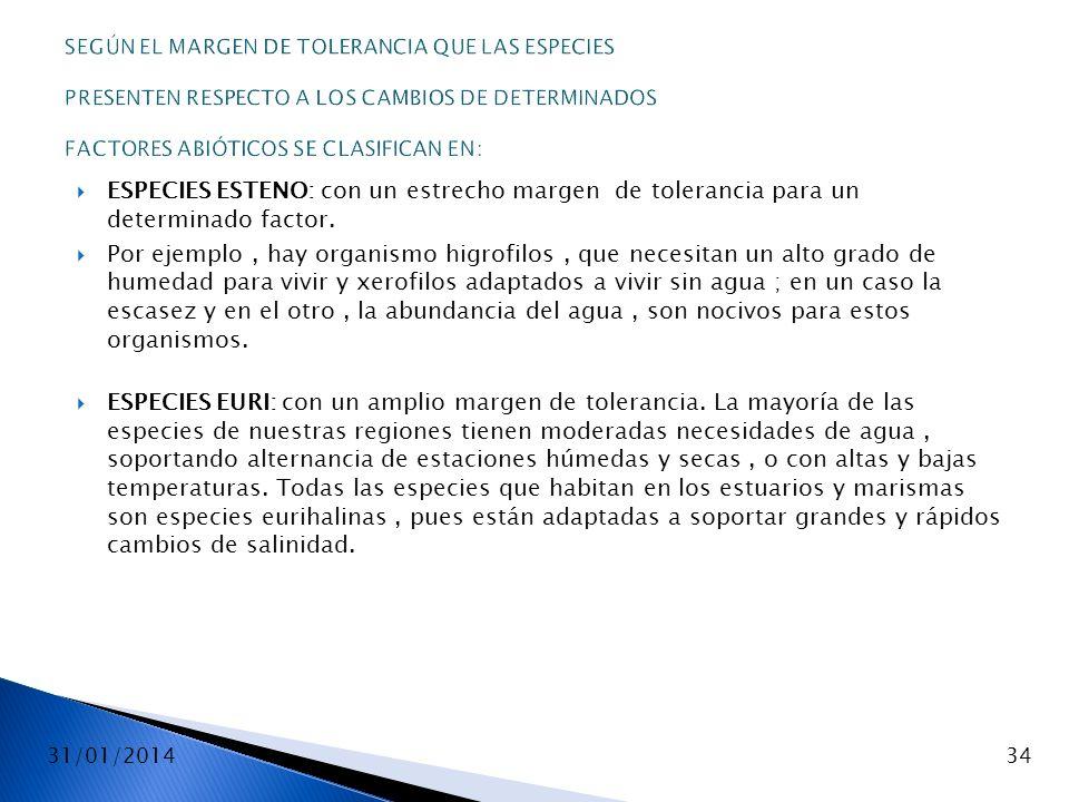 SEGÚN EL MARGEN DE TOLERANCIA QUE LAS ESPECIES PRESENTEN RESPECTO A LOS CAMBIOS DE DETERMINADOS FACTORES ABIÓTICOS SE CLASIFICAN EN: