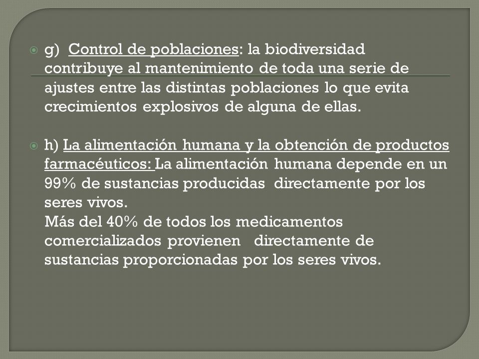 g) Control de poblaciones: la biodiversidad contribuye al mantenimiento de toda una serie de ajustes entre las distintas poblaciones lo que evita crecimientos explosivos de alguna de ellas.