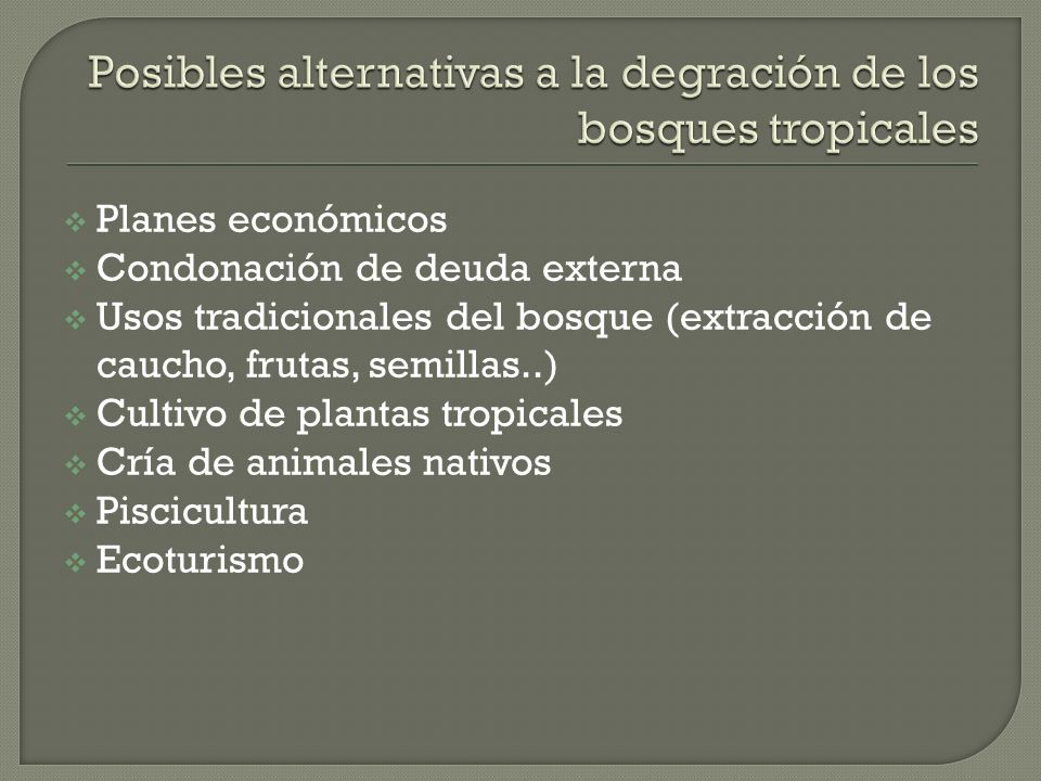 Posibles alternativas a la degración de los bosques tropicales