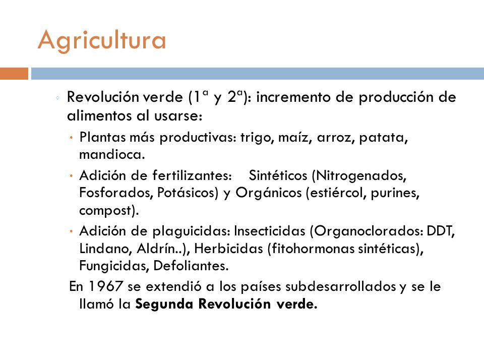 Agricultura Revolución verde (1ª y 2ª): incremento de producción de alimentos al usarse: