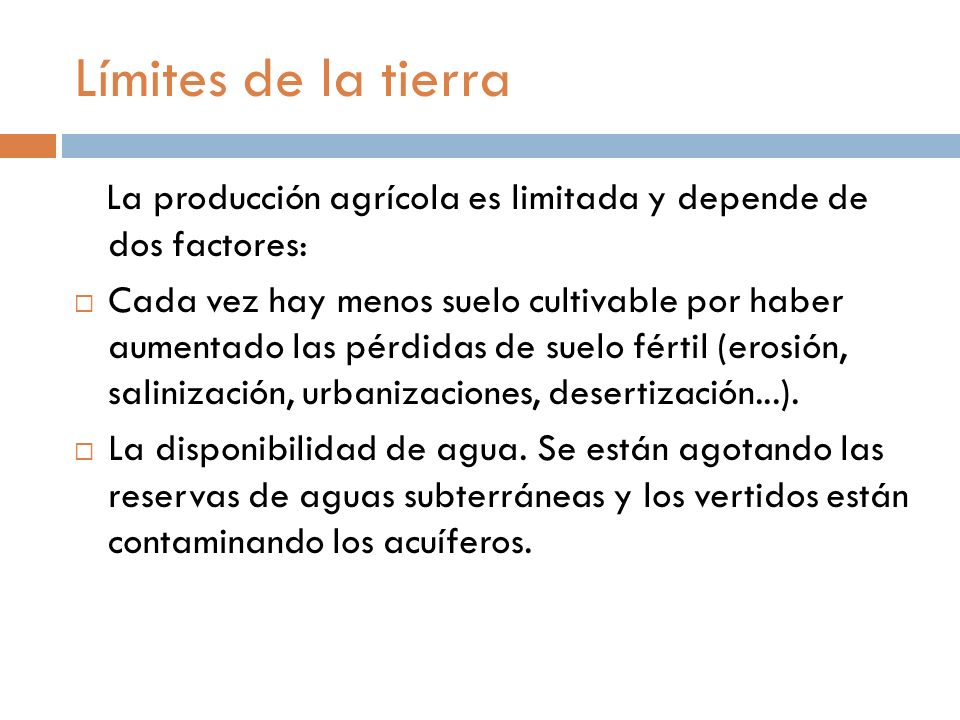 Límites de la tierraLa producción agrícola es limitada y depende de dos factores: