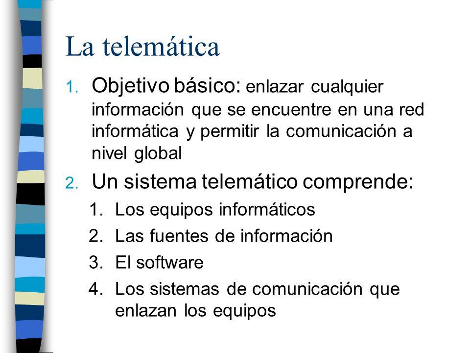 La telemática Objetivo básico: enlazar cualquier información que se encuentre en una red informática y permitir la comunicación a nivel global.