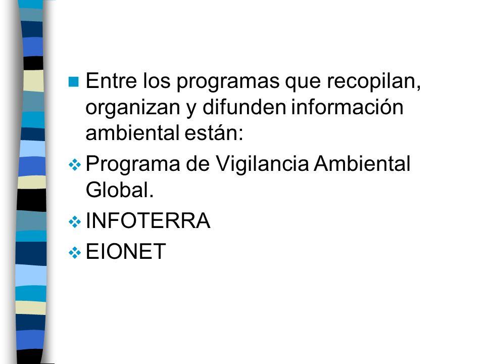 Entre los programas que recopilan, organizan y difunden información ambiental están: