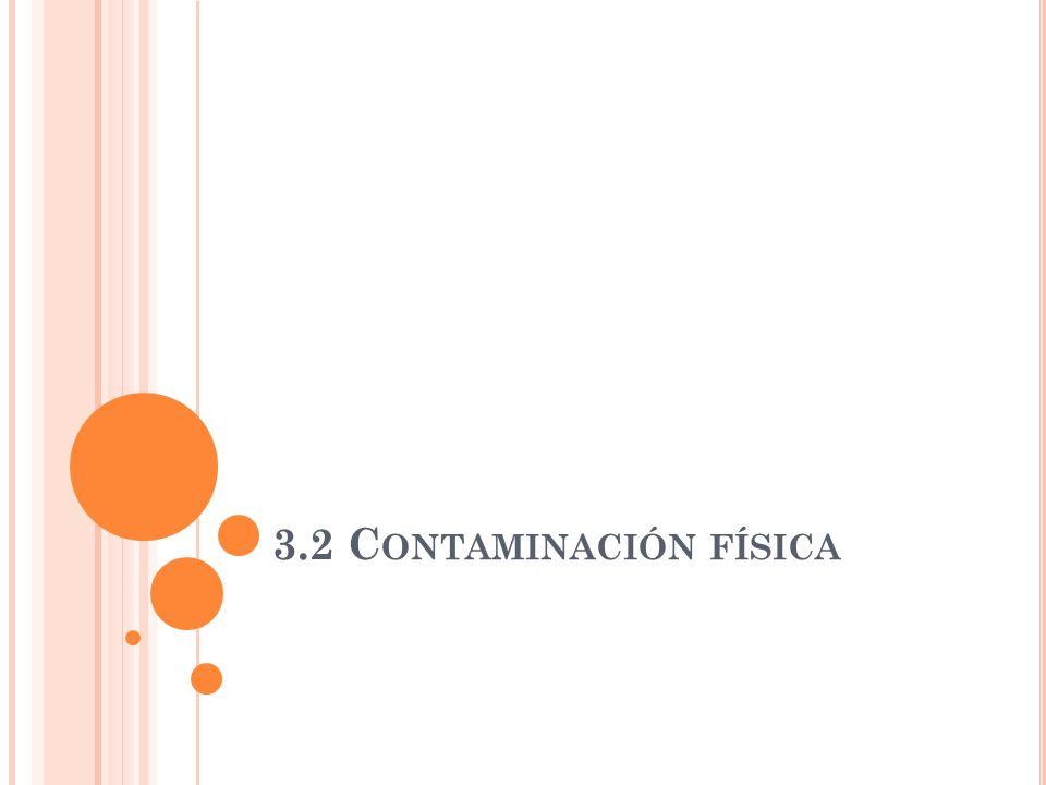 3.2 Contaminación física