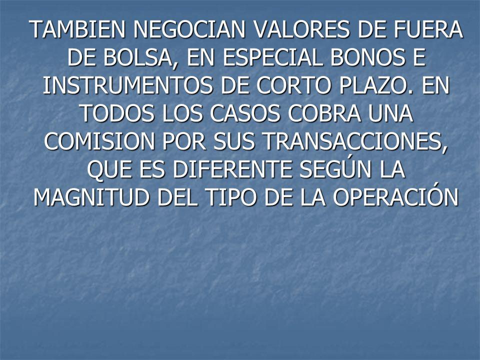 TAMBIEN NEGOCIAN VALORES DE FUERA DE BOLSA, EN ESPECIAL BONOS E INSTRUMENTOS DE CORTO PLAZO.