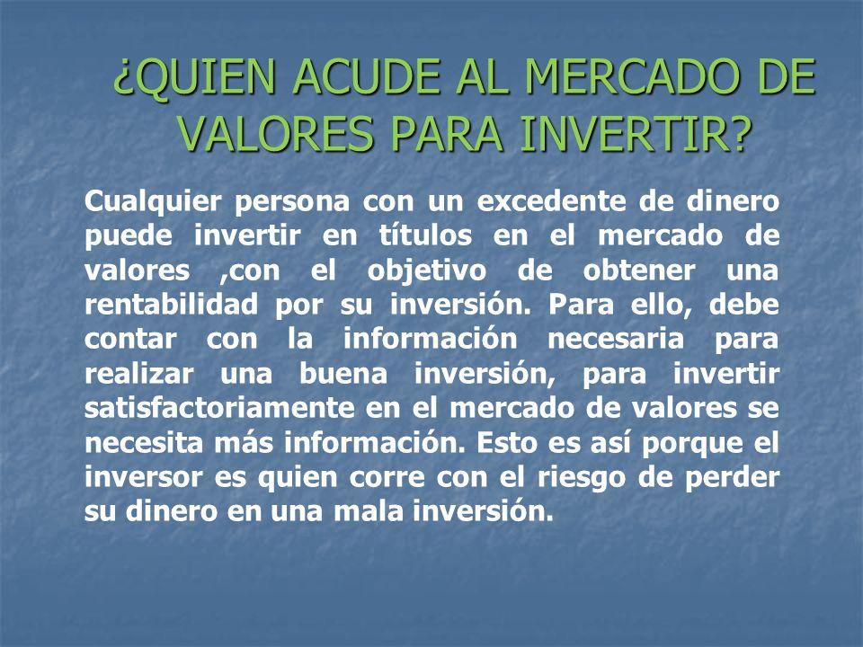 ¿QUIEN ACUDE AL MERCADO DE VALORES PARA INVERTIR