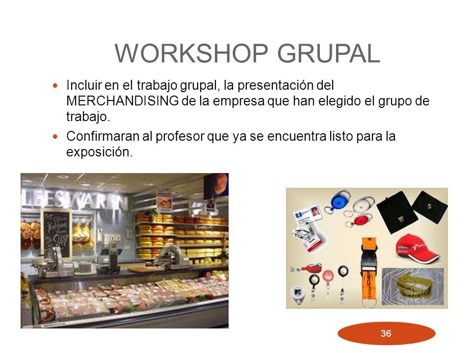 WORKSHOP GRUPAL Incluir en el trabajo grupal, la presentación del MERCHANDISING de la empresa que han elegido el grupo de trabajo.