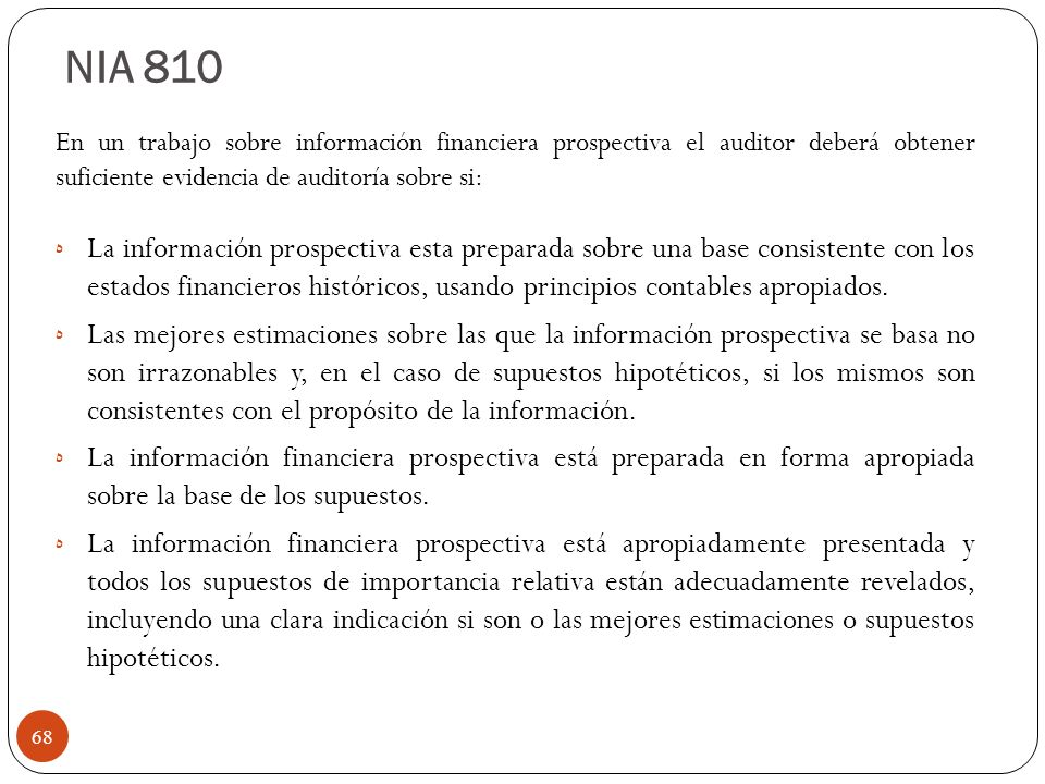 NIA 810 En un trabajo sobre información financiera prospectiva el auditor deberá obtener suficiente evidencia de auditoría sobre si: