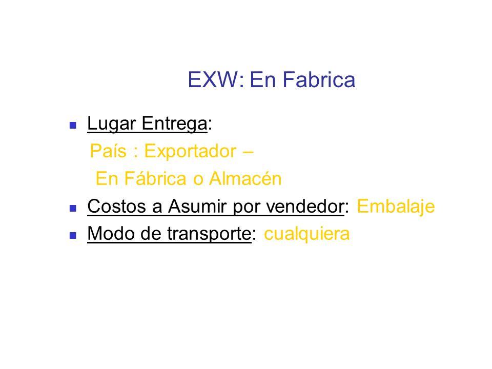 EXW: En Fabrica Lugar Entrega: País : Exportador –