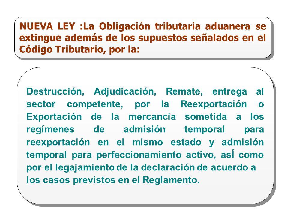 NUEVA LEY :La Obligación tributaria aduanera se extingue además de los supuestos señalados en el Código Tributario, por la: