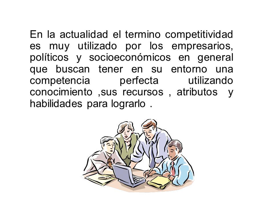 En la actualidad el termino competitividad es muy utilizado por los empresarios, políticos y socioeconómicos en general que buscan tener en su entorno una competencia perfecta utilizando conocimiento ,sus recursos , atributos y habilidades para lograrlo .