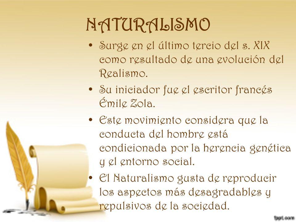 NATURALISMO Surge en el último tercio del s. XIX como resultado de una evolución del Realismo. Su iniciador fue el escritor francés Émile Zola.