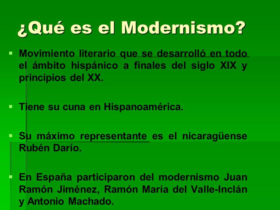 ¿Qué es el Modernismo Movimiento literario que se desarrolló en todo el ámbito hispánico a finales del siglo XIX y principios del XX.